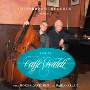 Roger Davidson and Pablo Aslan - Live At Caffe Vivaldi – Volume 1