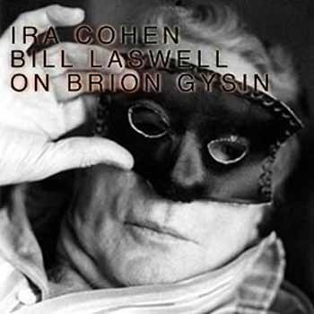 Ira Cohen / Bill Laswell - On Brion Gysin