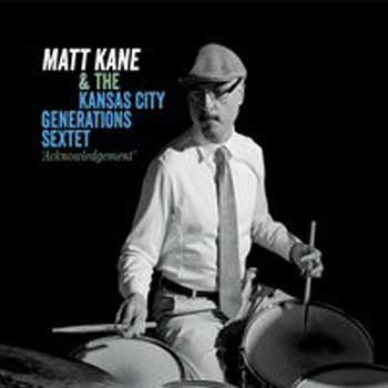 Matt Kane & The Kansas City Generations Sextet - Acknowledgement