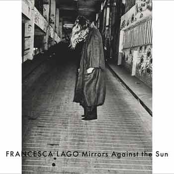 Francesca Lago - Mirrors Against the Sun