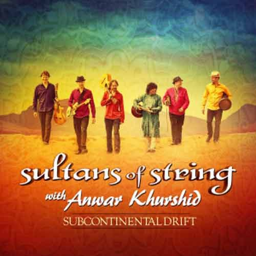 Sultans of String with Anwar Khurshid - Subcontinental Drift