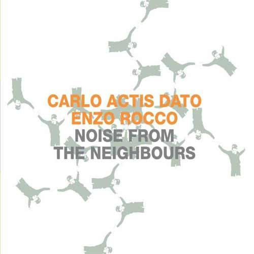Carlo Actis Dato / Enzo Rocco - Noise from the Neighbours