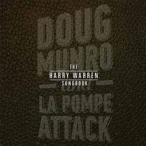 Doug Monro & La Pompe Attack - The Harry Warren Songbook
