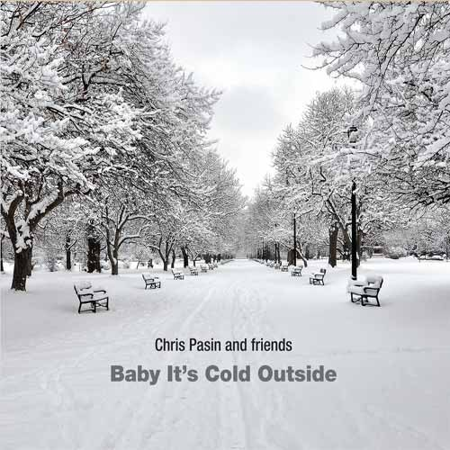 Chris Pasin and Friends - Baby It's Cold Outside