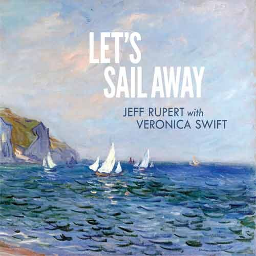 Jeff Rupert With Veronica Swift - Let's Sail Away