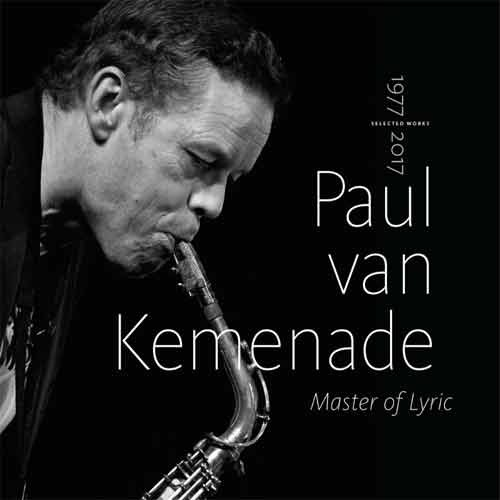 Paul van Kemenade - Master of Lyric. Selected Works 1977 – 2017