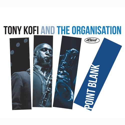Tony Kofi and The Organisation - Point Blank