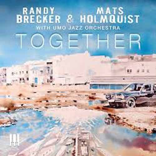 Randy Brecker & Mats Holmquist with UMO Jazz Orchestra - Together
