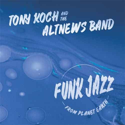Tony Koch and the AltNews Band - Funk Jazz from Planet Earth