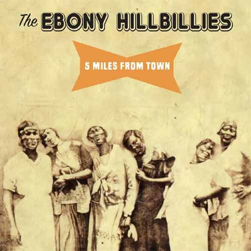 The Ebony Hillbillies - 5 Miles From Town