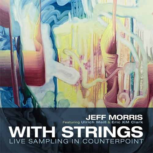 Jeff Morris - With Strings. Live Sampling In Counterpoint
