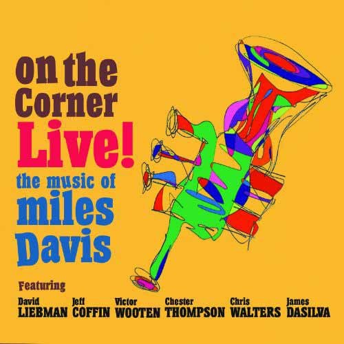 David Liebman / Jeff Coffin / Victor Wooten / Chester Thompson / Chris Walters / James DaSilva - On The Corner Live: The Music of Miles Davis