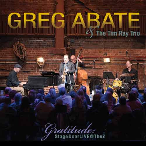 Greg Abate with the Tim Ray Trio - Gratitude: Stage Door Live @ The Z