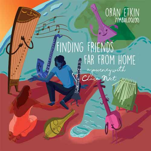 Oran Etkin's Timbalooloo - Finding Friends Far from Home: A Journey With Clara Net