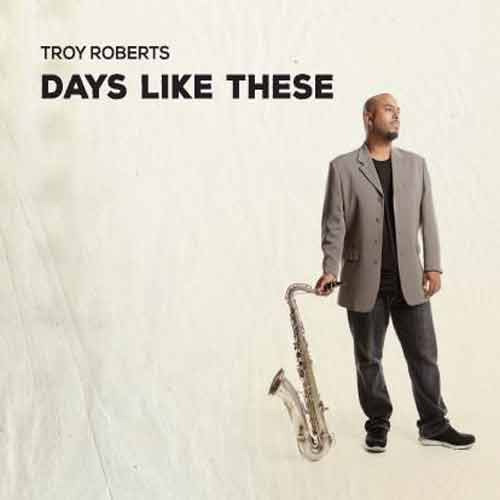 Troy Roberts - Days Like These