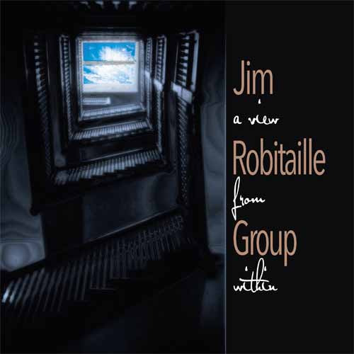 The Jim Robitaille Group - A View From Within