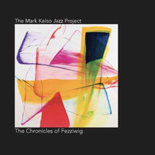 The Mark Kelso Jazz Project - The Chronicles of Fezziwig