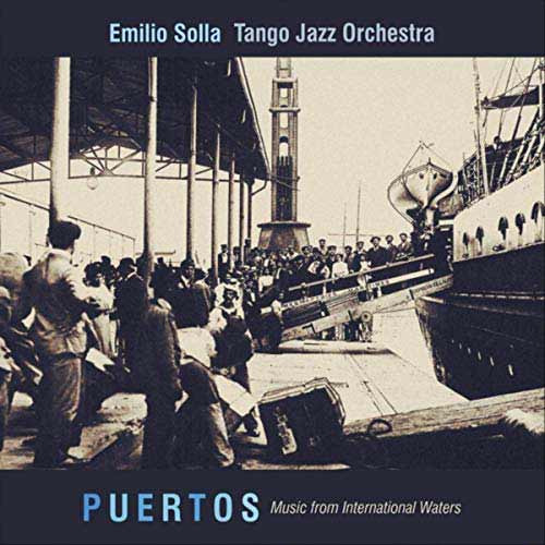 Emilio Solla Tango Jazz Orchestra - Puertos: Music From International Waters