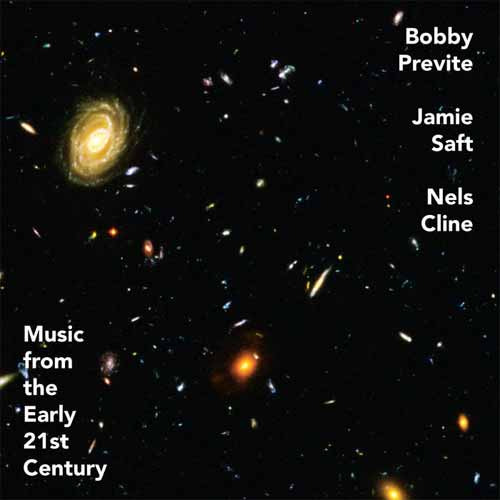 Bobby Previte / Jamie Saft / Nels Cline - Music From the Early 21st Century