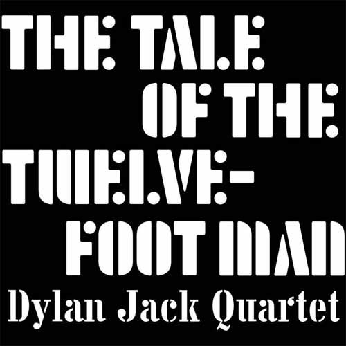 Dylan Jack Quartet - The Tale Of The Twelve-Foot Man