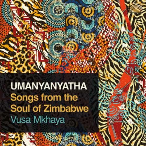Vusa Mkhaya - Umanyanyatha - Songs from the Soul of Zimbabwe