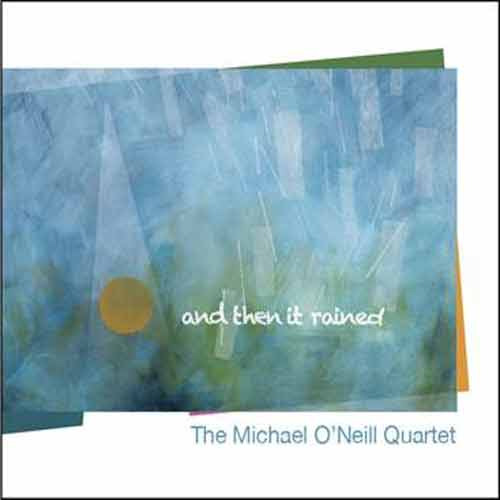 Michael O'Neill Quartet - And Then It Rained