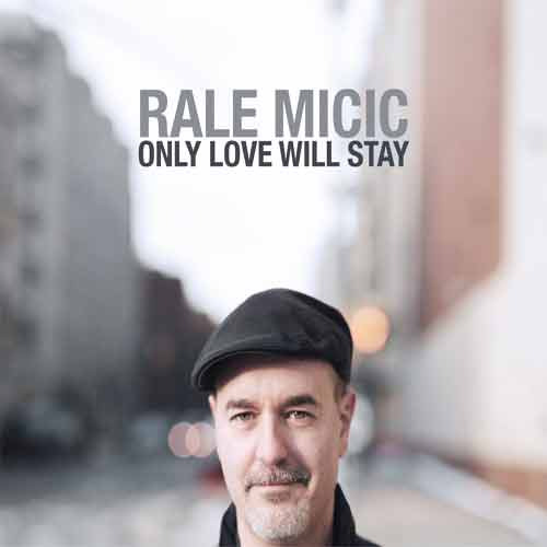 Rale Micic - Only Love Will Stay
