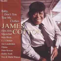 James Cotton - Baby, Don't You Tear My Clothes