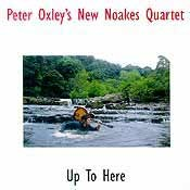 Peter Oxley's New Noakes Quartet - Up To Here