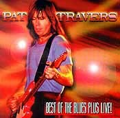 Pat Travers - Best of The Blues Plus Live